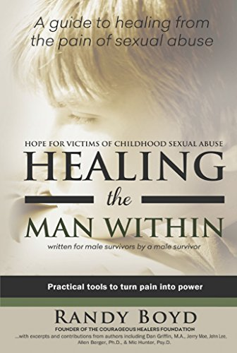 Healing the Man Within: Hope For Victims of Childhood Sexual Abuse